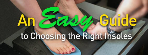 An Easy Guide to Choosing the Right Insoles