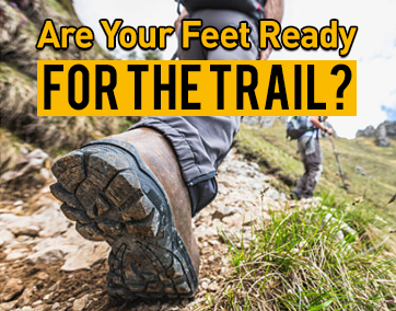 Are Your Feet Ready for the Trail?